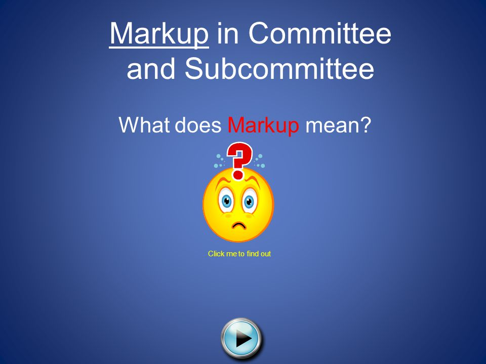 Markup in Committee and Subcommittee What does Markup mean