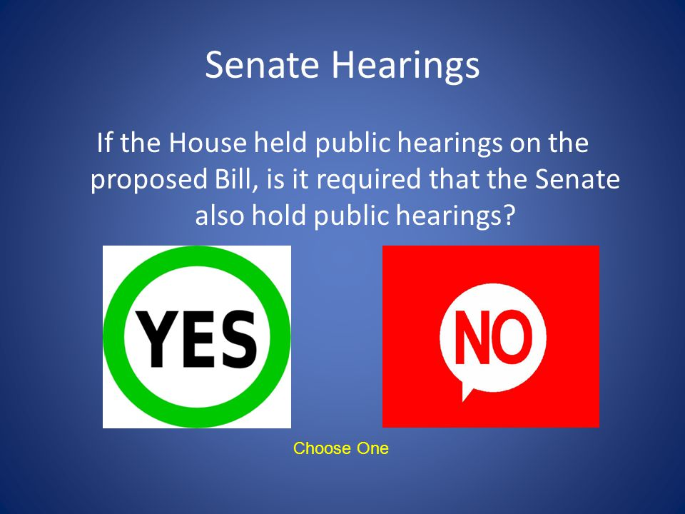Senate Hearings If the House held public hearings on the proposed Bill, is it required that the Senate also hold public hearings