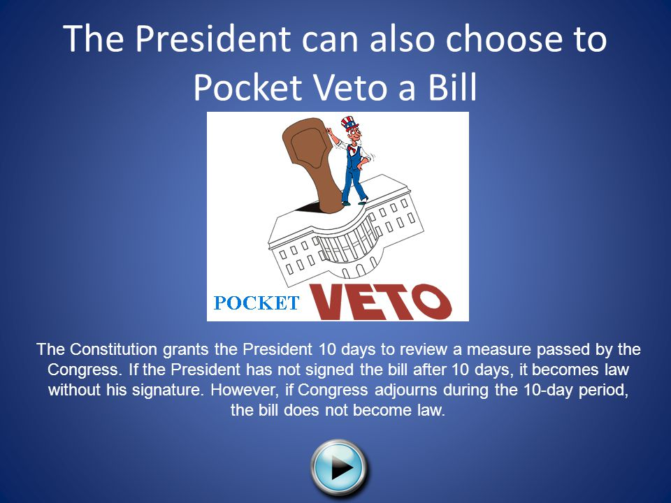 The President can also choose to Pocket Veto a Bill