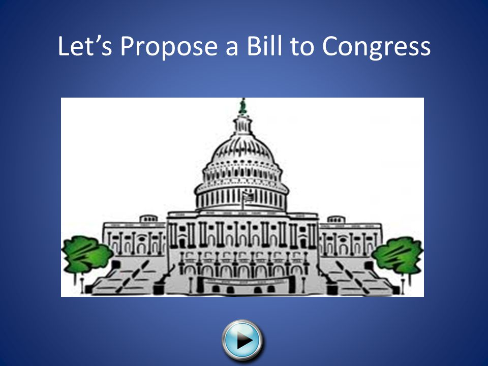 Let's Propose a Bill to Congress