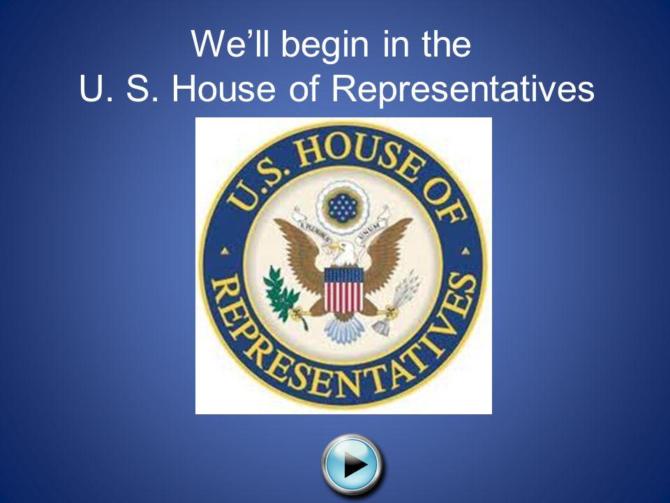 U. S. House of Representatives
