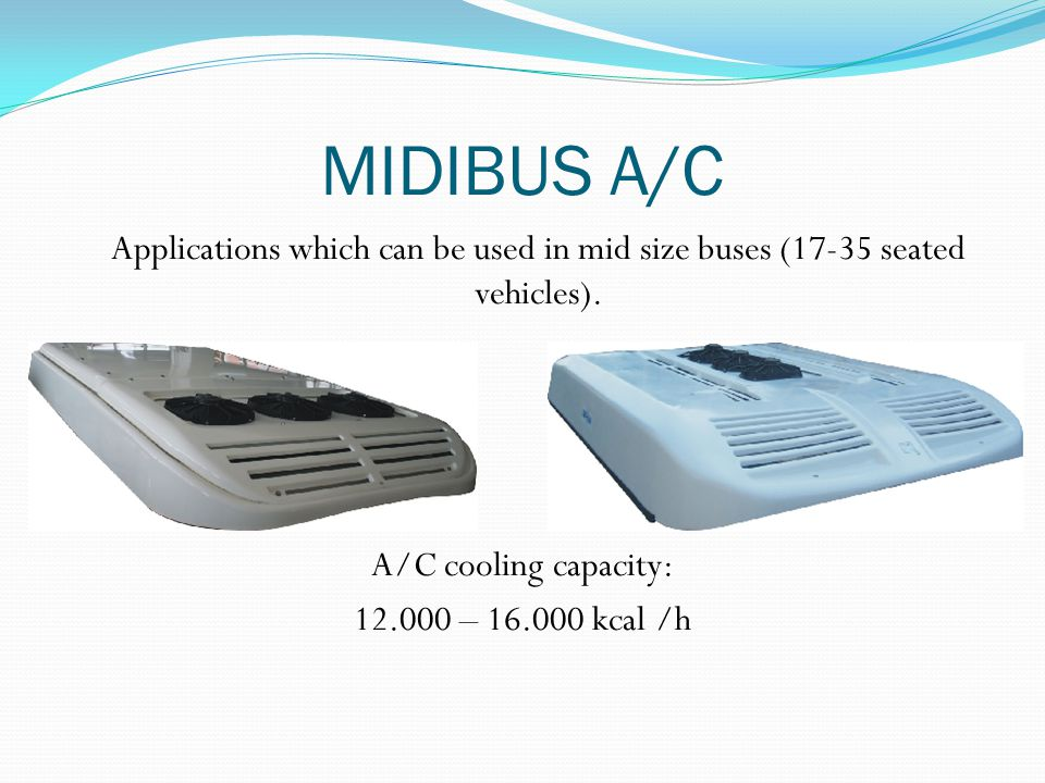 MIDIBUS A/C Applications which can be used in mid size buses (17-35 seated vehicles).