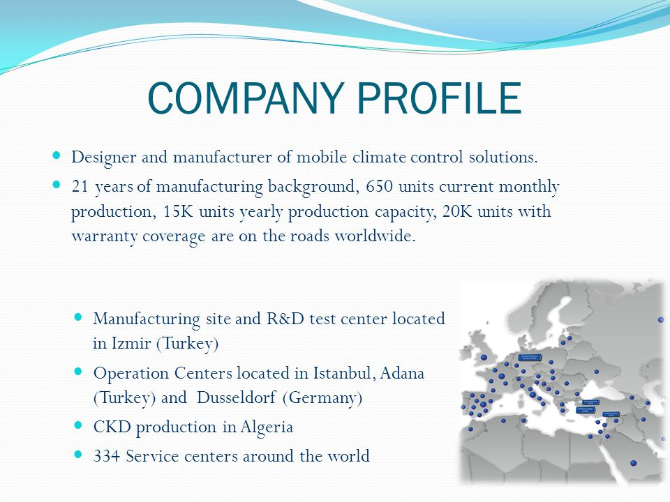 COMPANY PROFILE Designer and manufacturer of mobile climate control solutions.