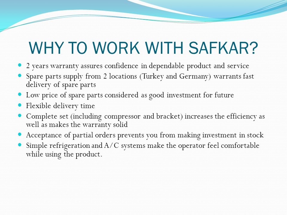 WHY TO WORK WITH SAFKAR 2 years warranty assures confidence in dependable product and service.