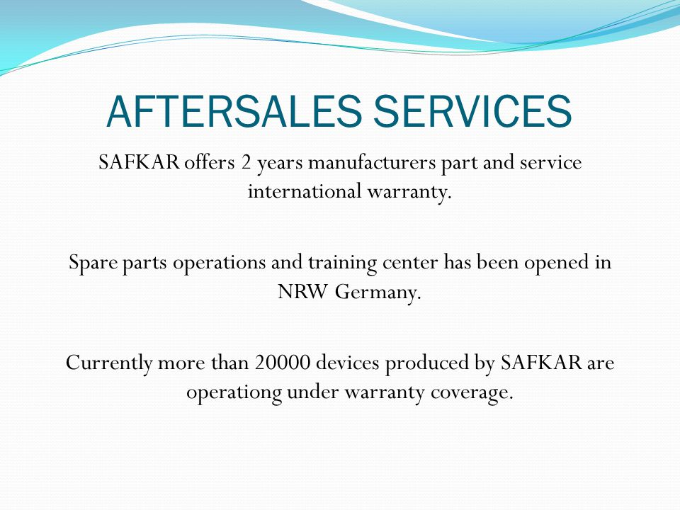 AFTERSALES SERVICES SAFKAR offers 2 years manufacturers part and service international warranty.