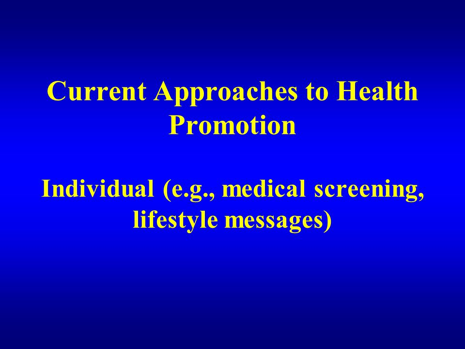 Current Approaches to Health Promotion Individual (e. g