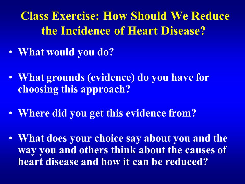 Class Exercise: How Should We Reduce the Incidence of Heart Disease