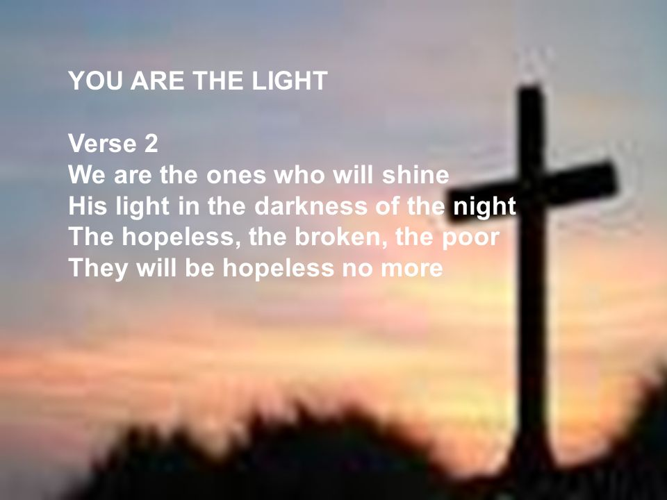 YOU ARE THE LIGHT Verse 2.