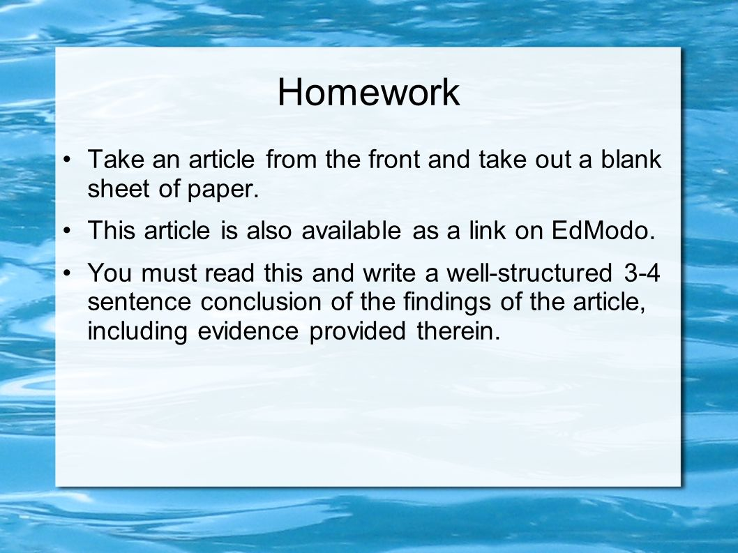 Homework Take an article from the front and take out a blank sheet of paper. This article is also available as a link on EdModo.