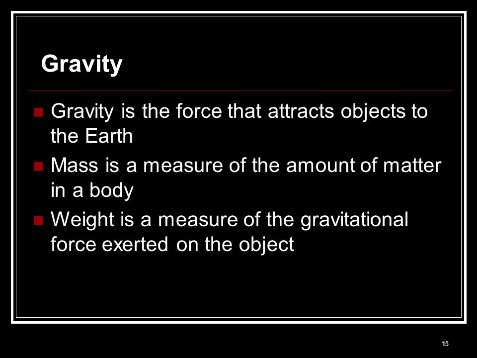 Gravity Gravity is the force that attracts objects to the Earth
