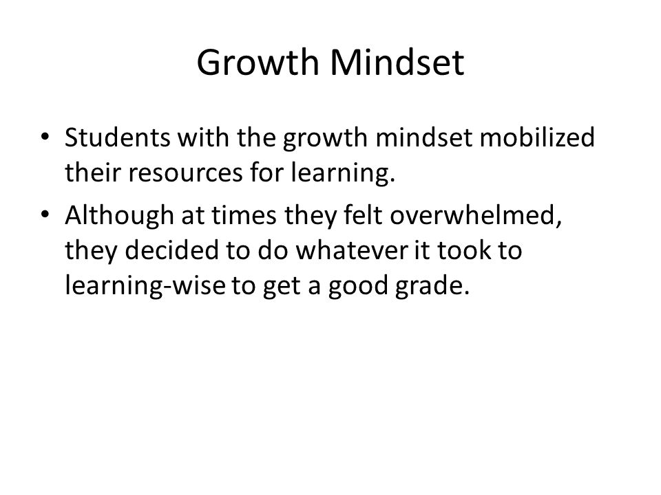 Growth Mindset Students with the growth mindset mobilized their resources for learning.