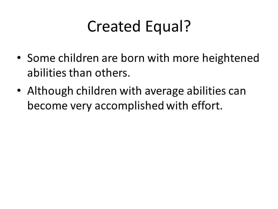 Created Equal Some children are born with more heightened abilities than others.
