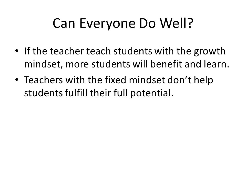 Can Everyone Do Well If the teacher teach students with the growth mindset, more students will benefit and learn.