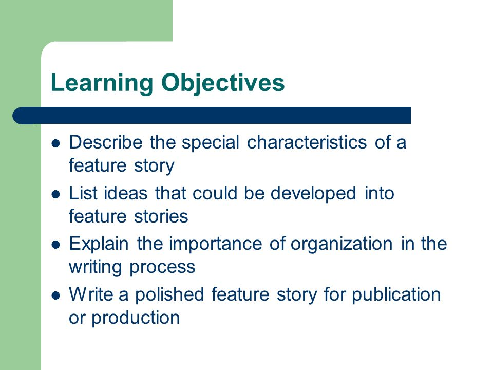 Learning ObjectivesDescribe the special characteristics of a feature story. List ideas that could be developed into feature stories.