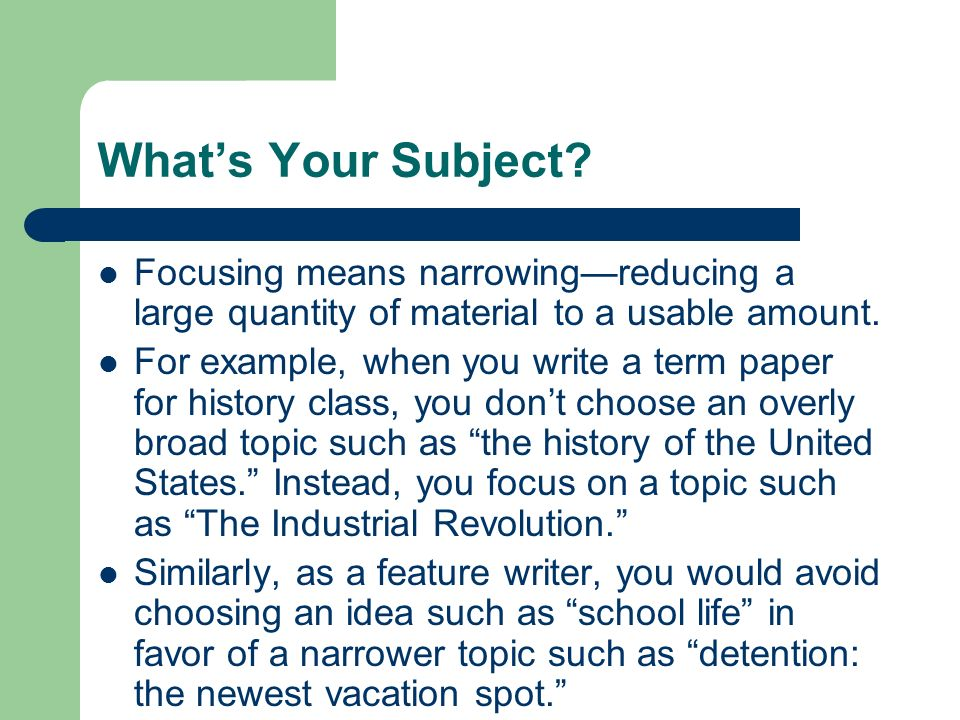 What's Your Subject Focusing means narrowing—reducing a large quantity of material to a usable amount.