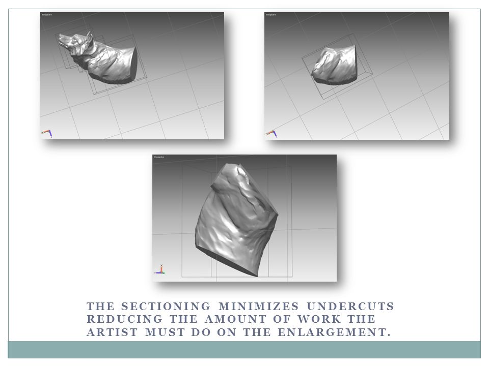 The sectioning minimizes undercuts reducing the amount of work the artist must do on the enlargement.