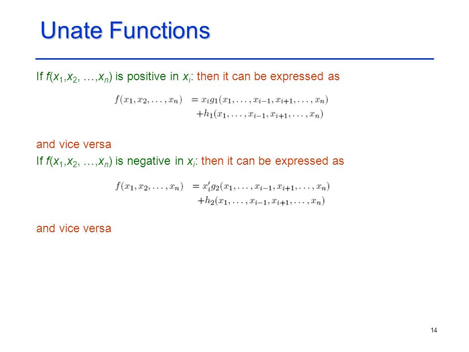 Unate Functions If f(x1,x2, …,xn) is positive in xi: then it can be expressed as. and vice versa.