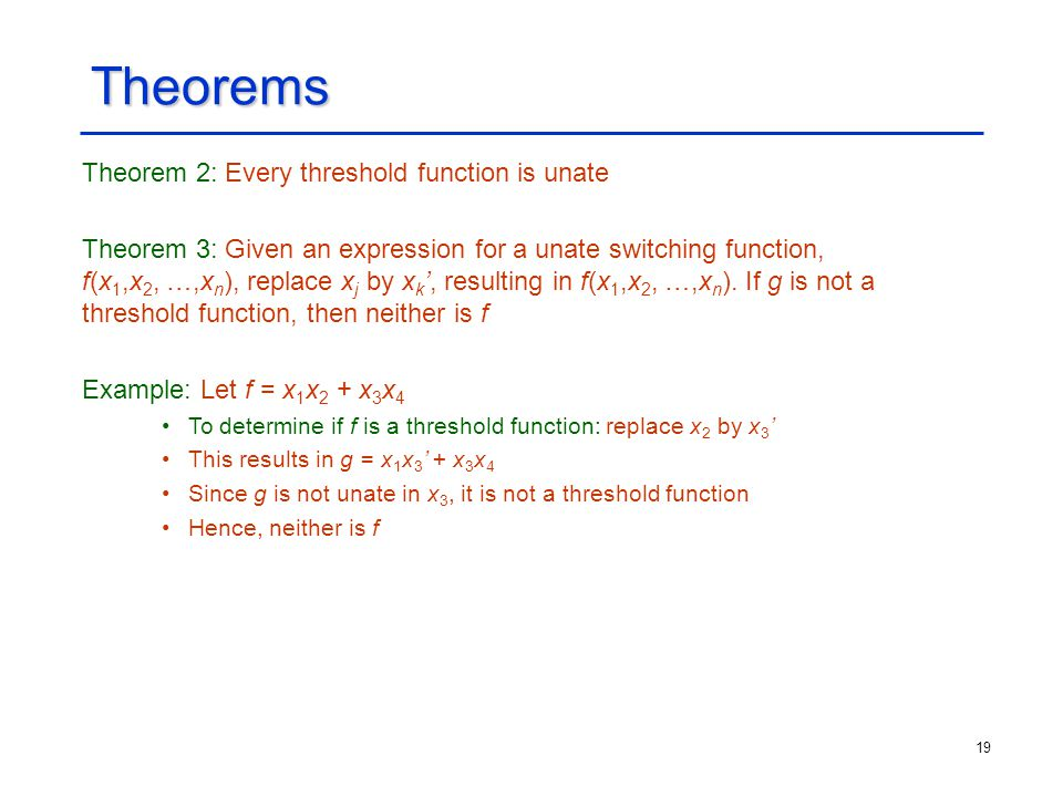 Theorems Theorem 2: Every threshold function is unate
