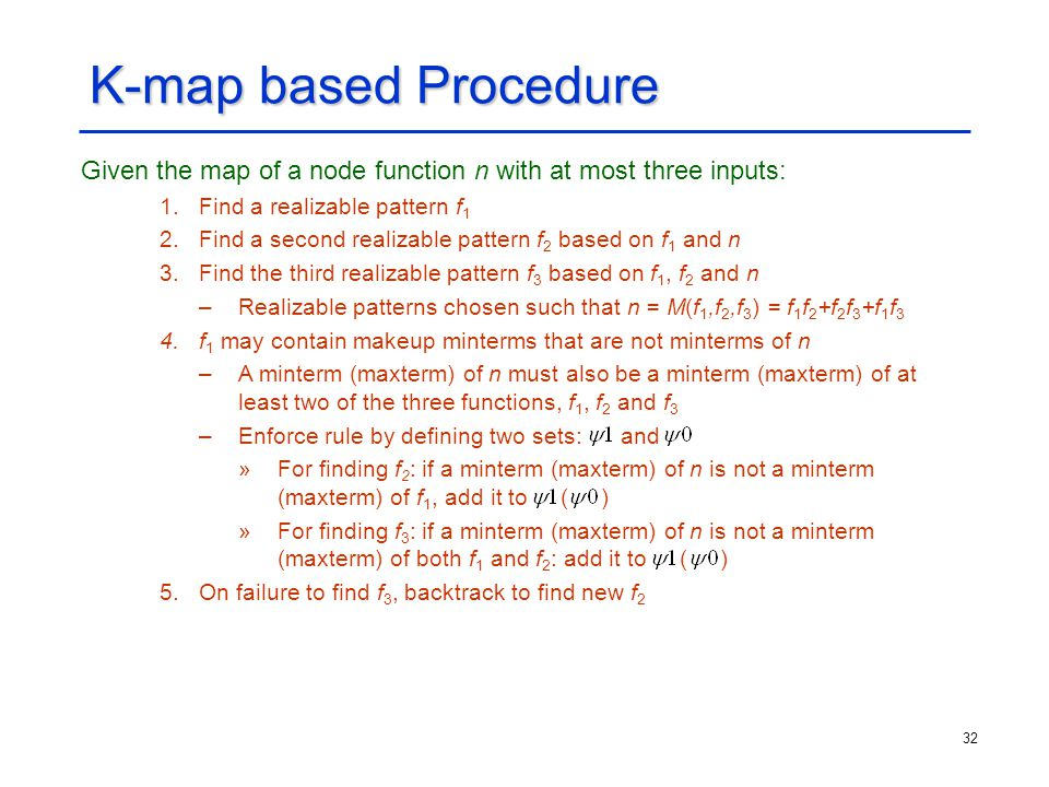 K-map based Procedure Given the map of a node function n with at most three inputs: Find a realizable pattern f1.