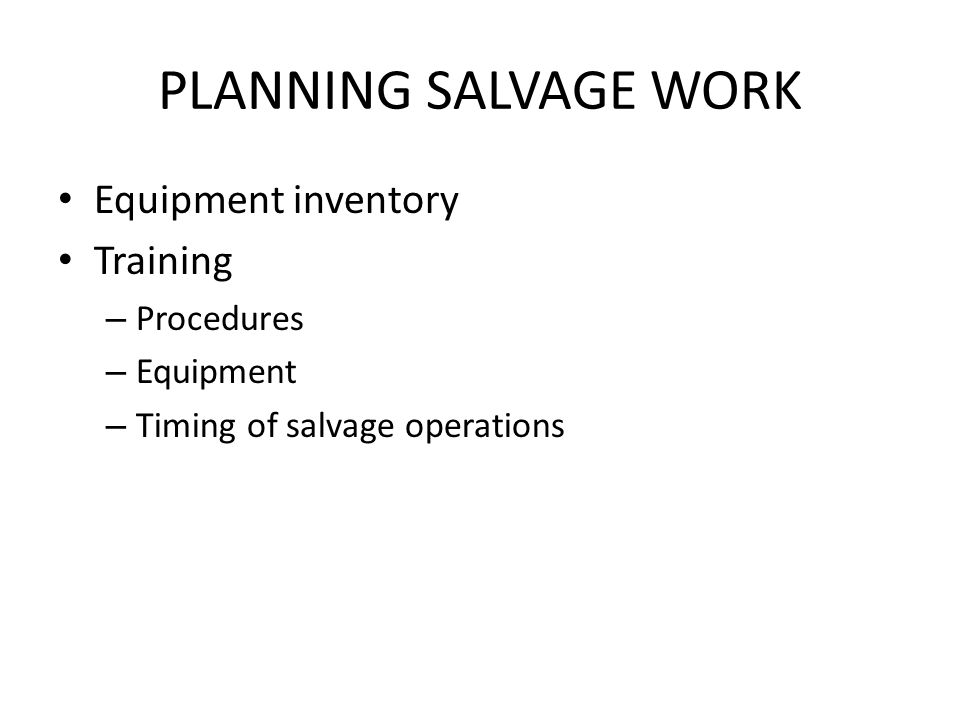PLANNING SALVAGE WORK Equipment inventory Training Procedures