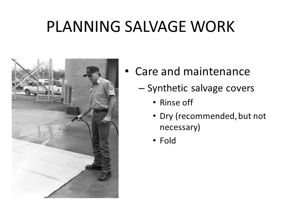 PLANNING SALVAGE WORK Care and maintenance Synthetic salvage covers