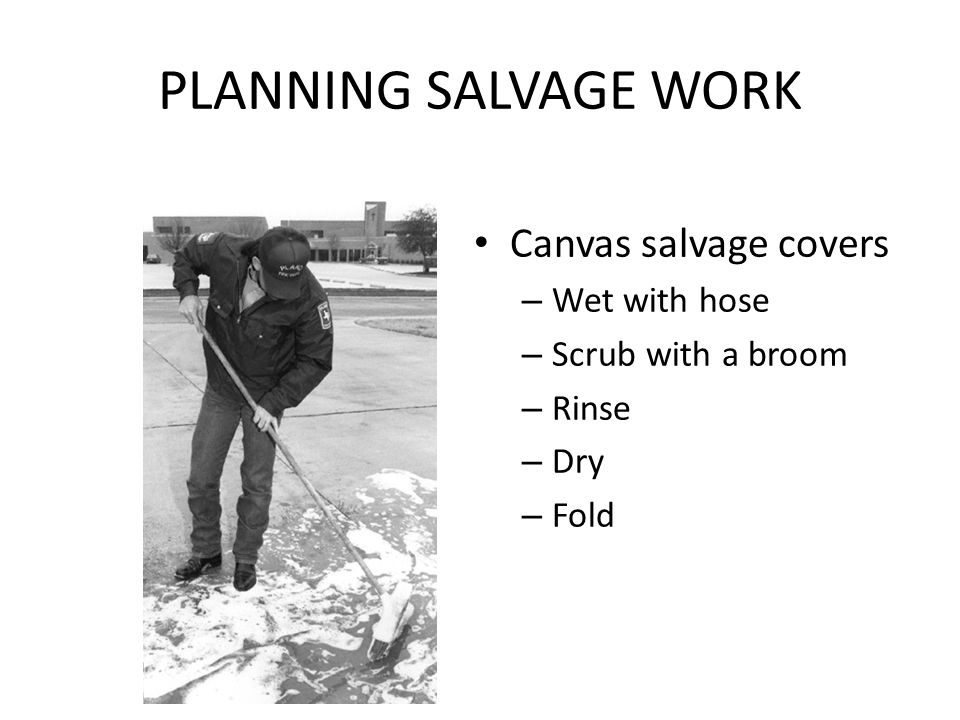 PLANNING SALVAGE WORK Canvas salvage covers Wet with hose