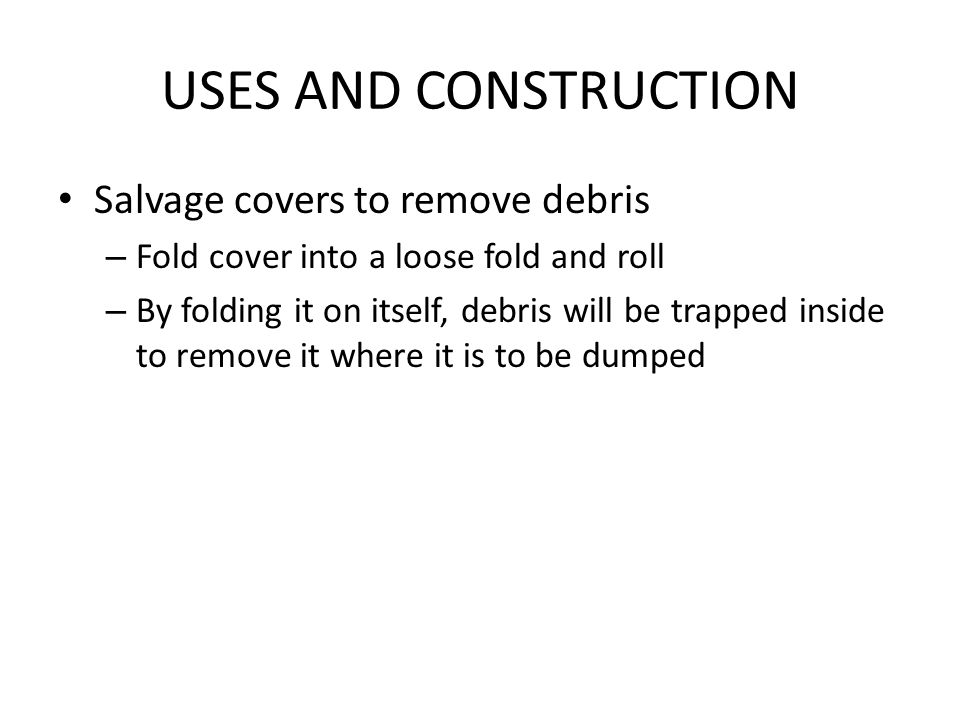 USES AND CONSTRUCTION Salvage covers to remove debris