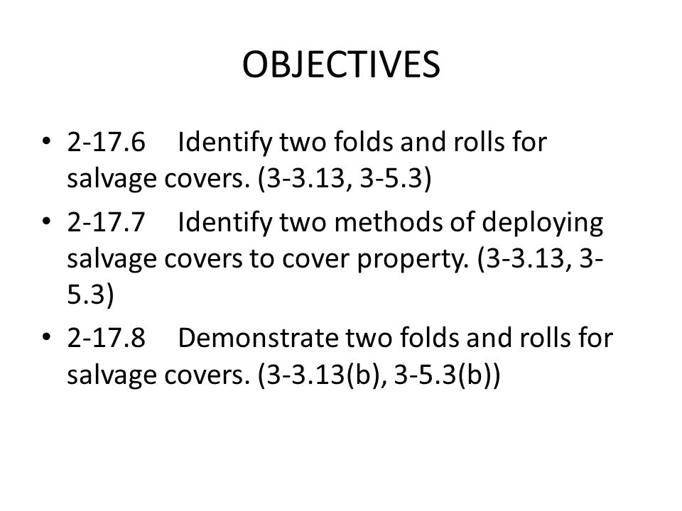 OBJECTIVES 2-17.6 Identify two folds and rolls for salvage covers. (3-3.13, 3-5.3)