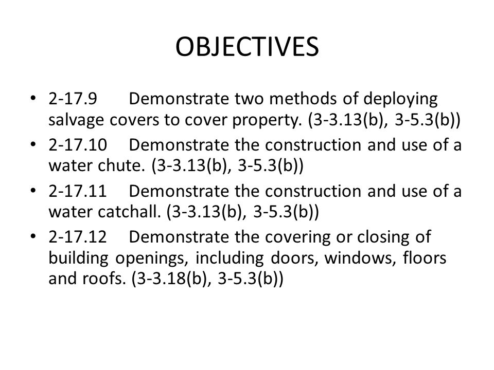 OBJECTIVES 2-17.9 Demonstrate two methods of deploying salvage covers to cover property. (3-3.13(b), 3-5.3(b))