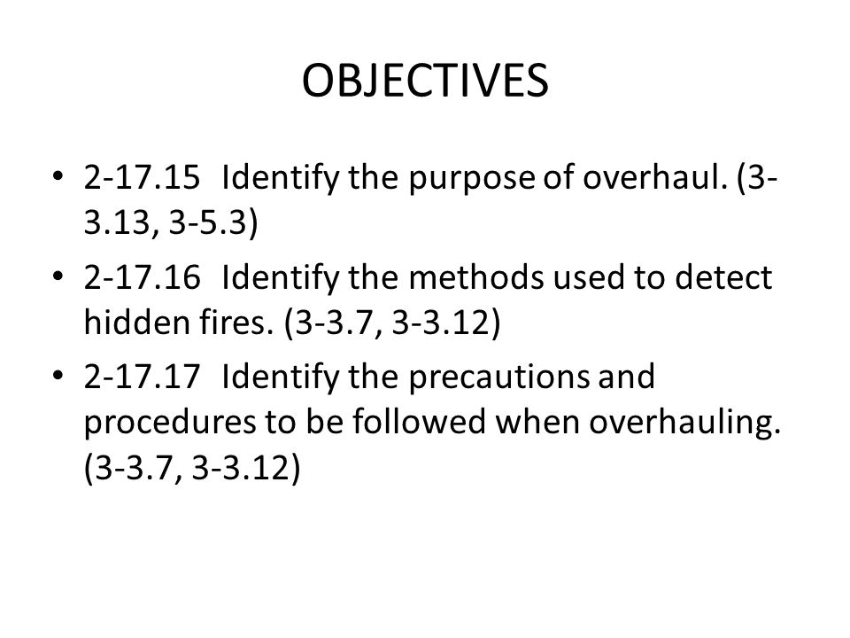 OBJECTIVES 2-17.15 Identify the purpose of overhaul. (3-3.13, 3-5.3)
