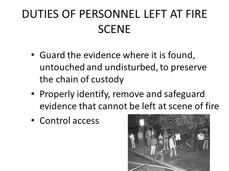 DUTIES OF PERSONNEL LEFT AT FIRE SCENE