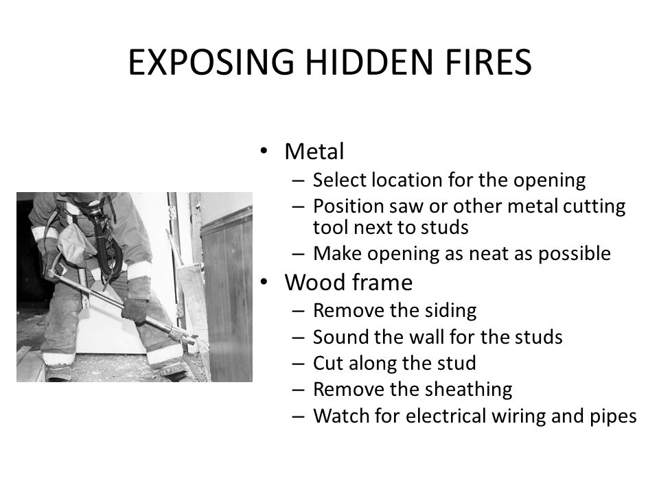 EXPOSING HIDDEN FIRES Metal Wood frame Select location for the opening