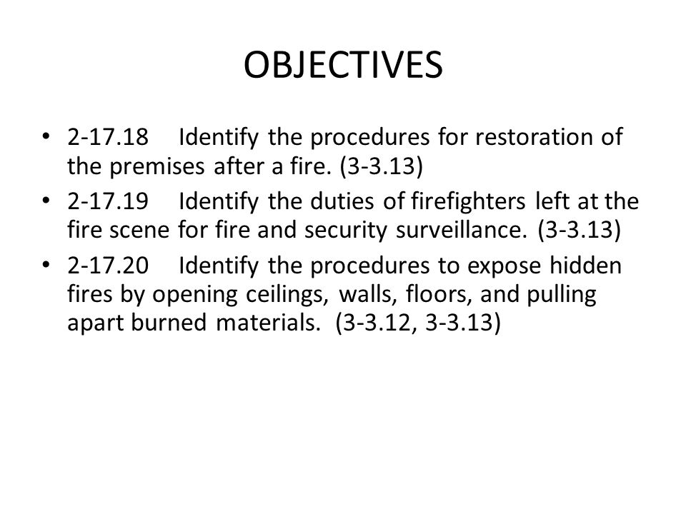 OBJECTIVES Identify the procedures for restoration of the premises after a fire. (3-3.13)