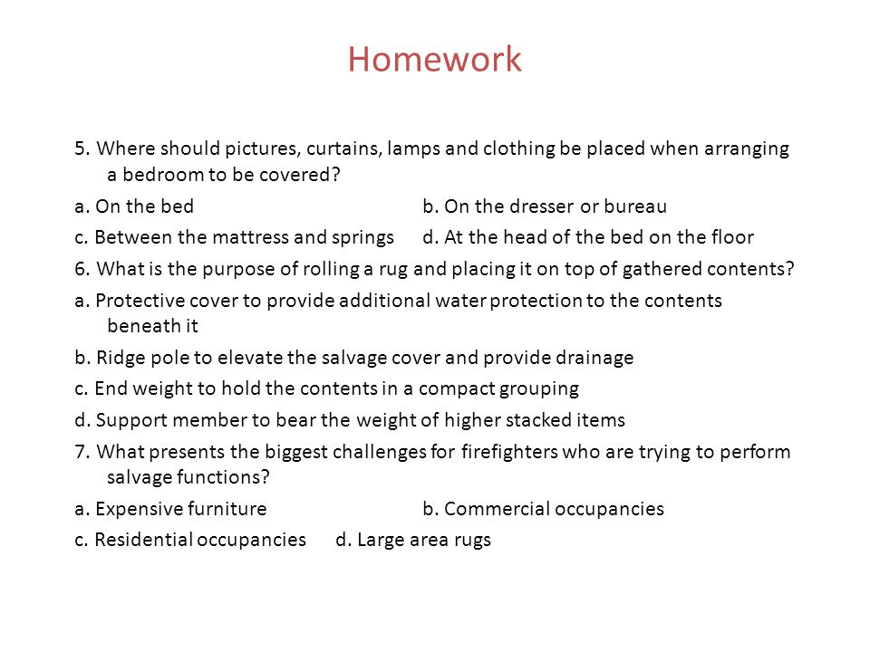 Homework 5. Where should pictures, curtains, lamps and clothing be placed when arranging a bedroom to be covered