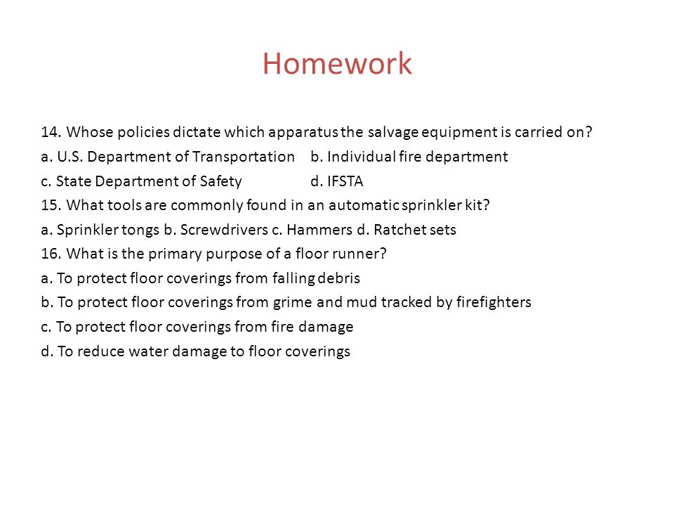 Homework 14. Whose policies dictate which apparatus the salvage equipment is carried on