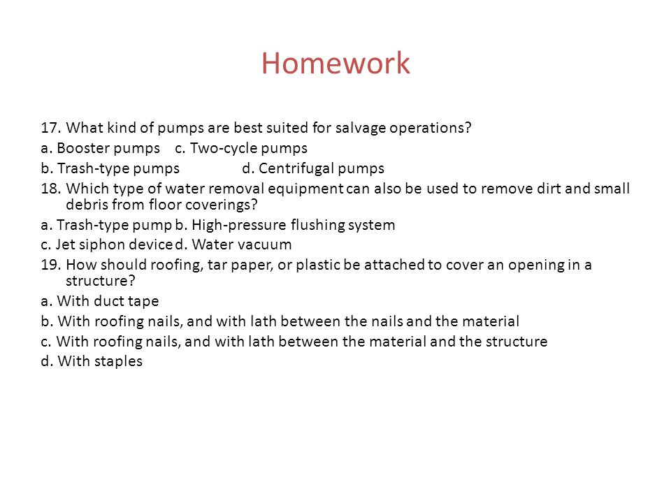 Homework 17. What kind of pumps are best suited for salvage operations a. Booster pumps c. Two-cycle pumps.