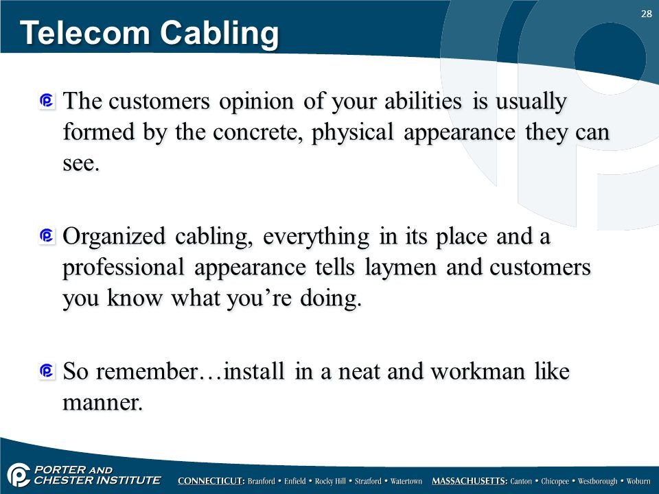Telecom Cabling The customers opinion of your abilities is usually formed by the concrete, physical appearance they can see.