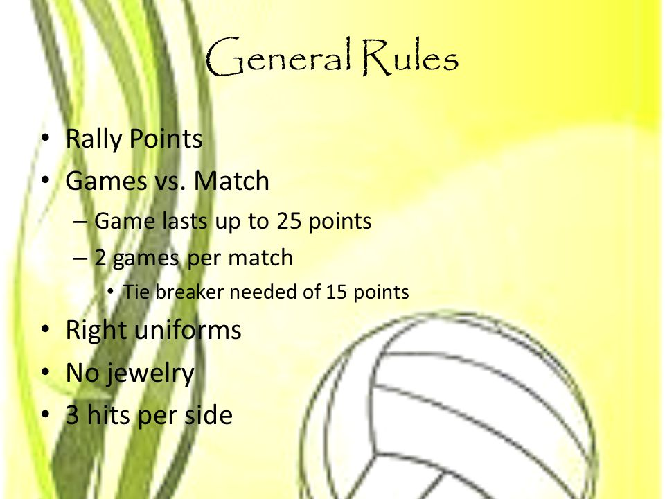 General Rules Rally Points Games vs. Match Right uniforms No jewelry