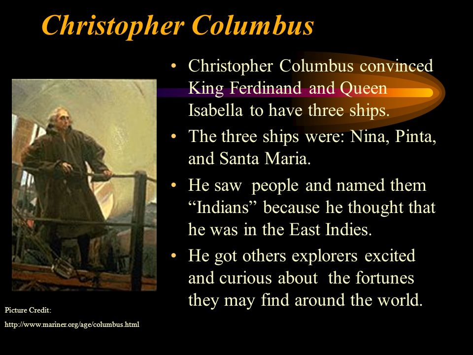 Christopher ColumbusChristopher Columbus convinced King Ferdinand and Queen Isabella to have three ships.