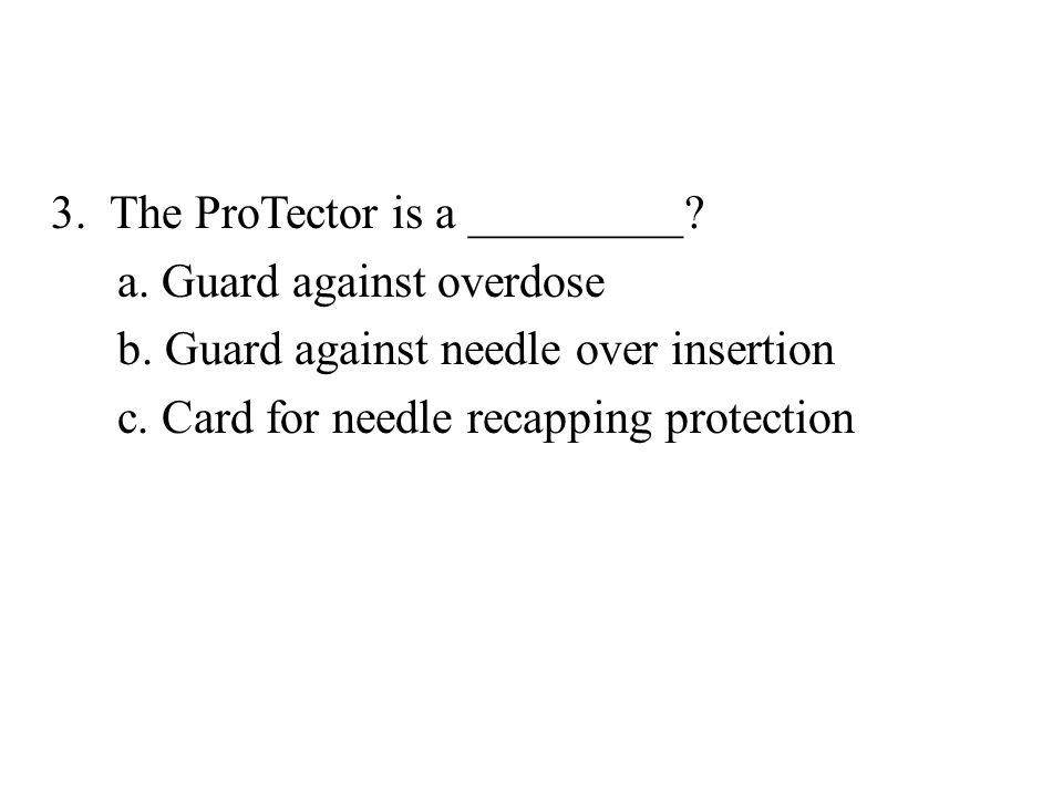 3. The ProTector is a _________