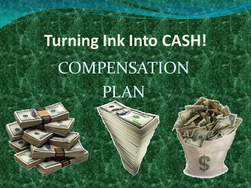 Turning Ink Into CASH! COMPENSATION PLAN