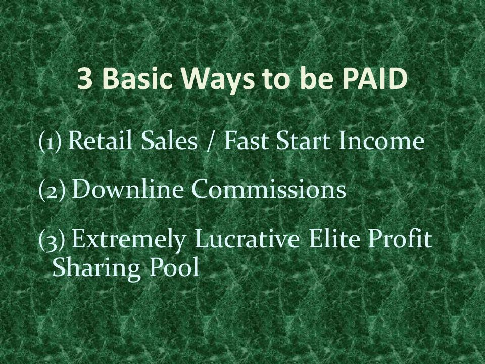 3 Basic Ways to be PAID (1) Retail Sales / Fast Start Income