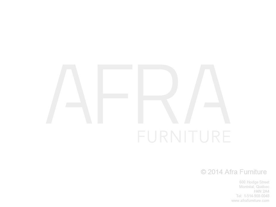© 2014 Afra Furniture 600 Hodge Street Montréal, Québec H4N 2A4