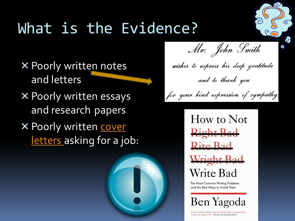 What is the Evidence Poorly written notes and letters