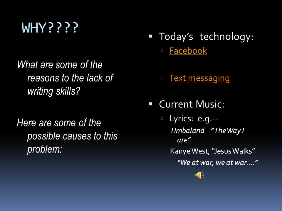 WHY Today's technology: