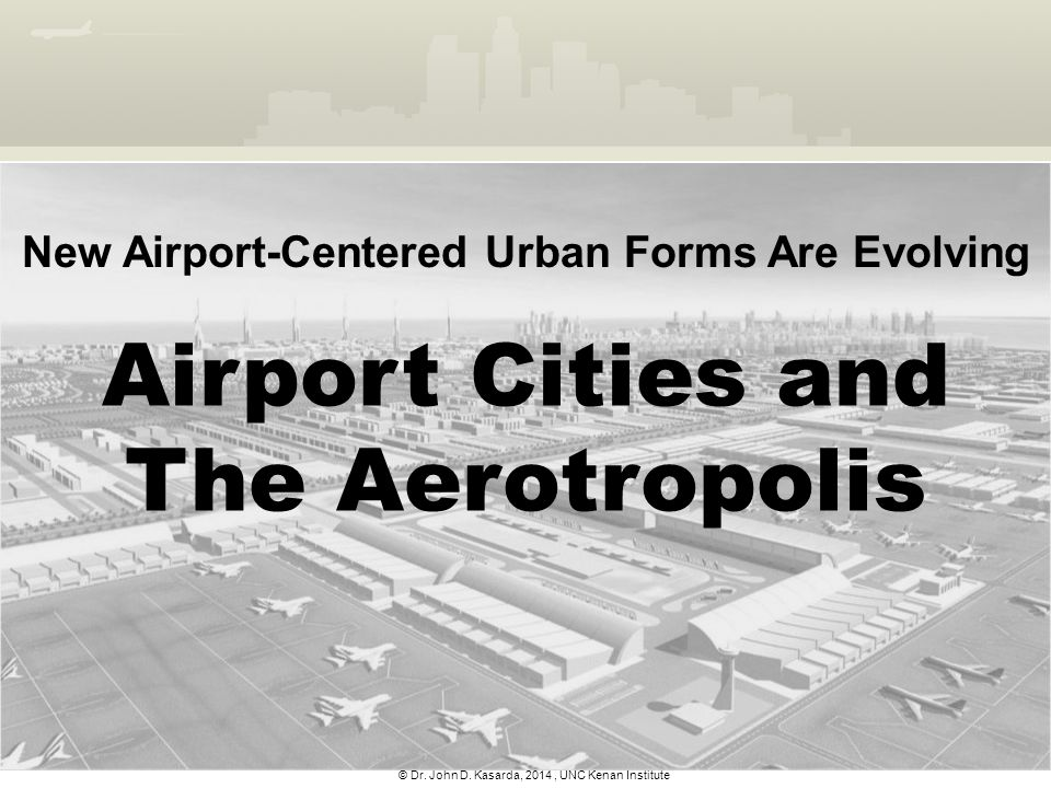 Airport Cities and The Aerotropolis
