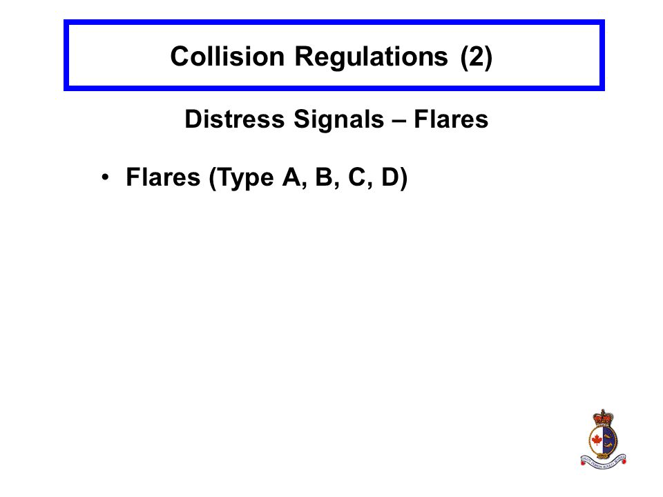 Collision Regulations (2) Distress Signals – Flares