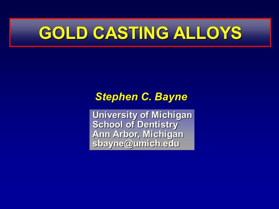 GOLD CASTING ALLOYS Stephen C. Bayne University of Michigan