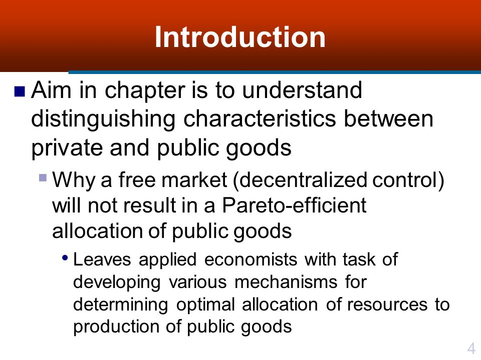 Introduction Aim in chapter is to understand distinguishing characteristics between private and public goods.