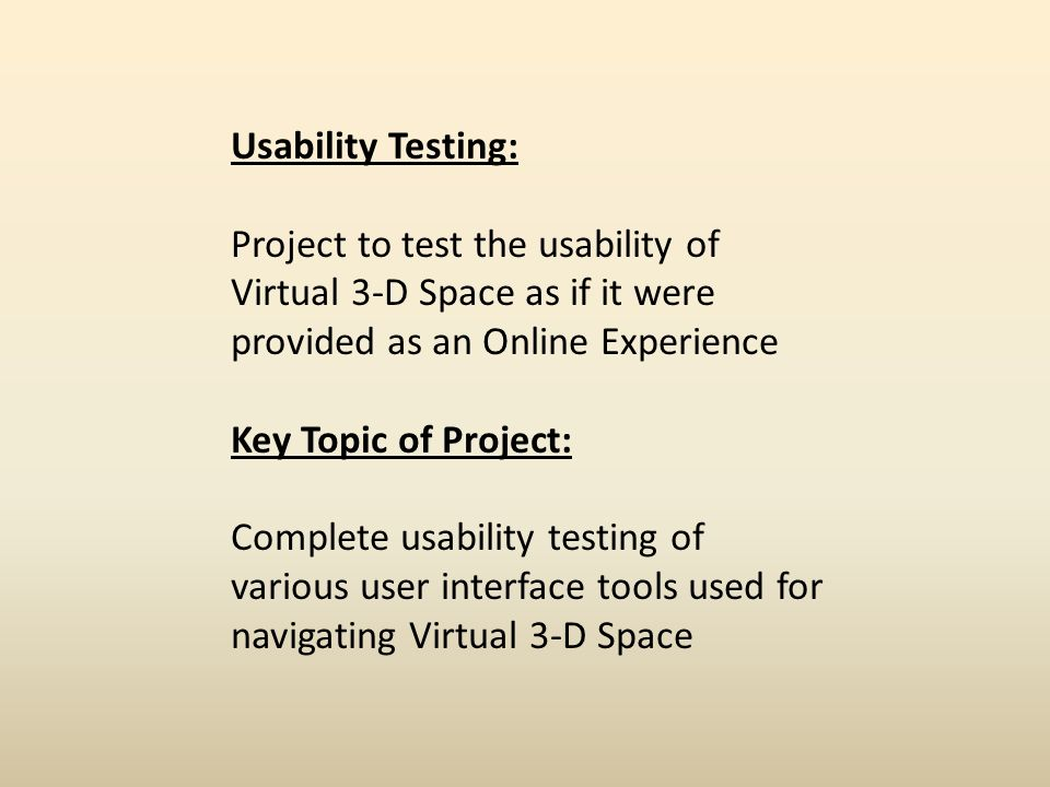 Usability Testing:Project to test the usability of Virtual 3-D Space as if it were provided as an Online Experience.
